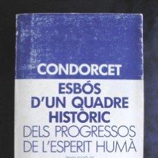 Libri di seconda mano: ESBÓS D'UN QUADRE HISTÒRIC DELS PROGRESSOS DE L'ESPERIT HUMÀ CONDORCET 1984 LAIA TEXTOS FILOSÒFICS. Lote 228553915