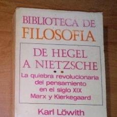 Libros de segunda mano: KARL LÖWITH - DE HEGEL A NIETZSCHE. LA QUIEBRA REVOLUCIONARIA DEL PENSAMIENTO EN EL SIGLO XIX. Lote 145650130