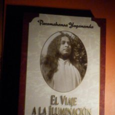 Libros de segunda mano: EL VIAJE A LA ILUMINACIÓN - PARAMAHANSA YOGANANDA - COMO PERCIBIR A DIOS EN LA VIDA DIARIA - 2007. Lote 231332270