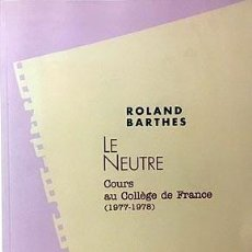 Libros de segunda mano: ROLAND BARTHES : LE NEUTRE. (COURS AU COLLÈGE DE FRANCE. 1977-1978) LO NEUTRO. CURSO SOBRE.... Lote 231348720