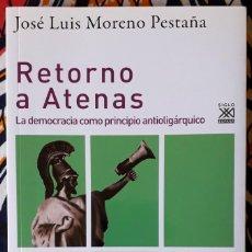 Livros em segunda mão: JOSÉ LUIS MORENO PESTAÑA . RETORNO A ATENAS. LA DEMOCRACIA COMO PRINCIPIO ANTIOLIGÁRQUICO. Lote 233042818
