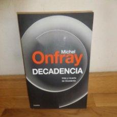 Libros de segunda mano: DECADENCIA VIDA Y MUERTE DE OCCIDENTE - MICHAEL ONFRAY - DISPONGO DE MAS LIBROS. Lote 233985210