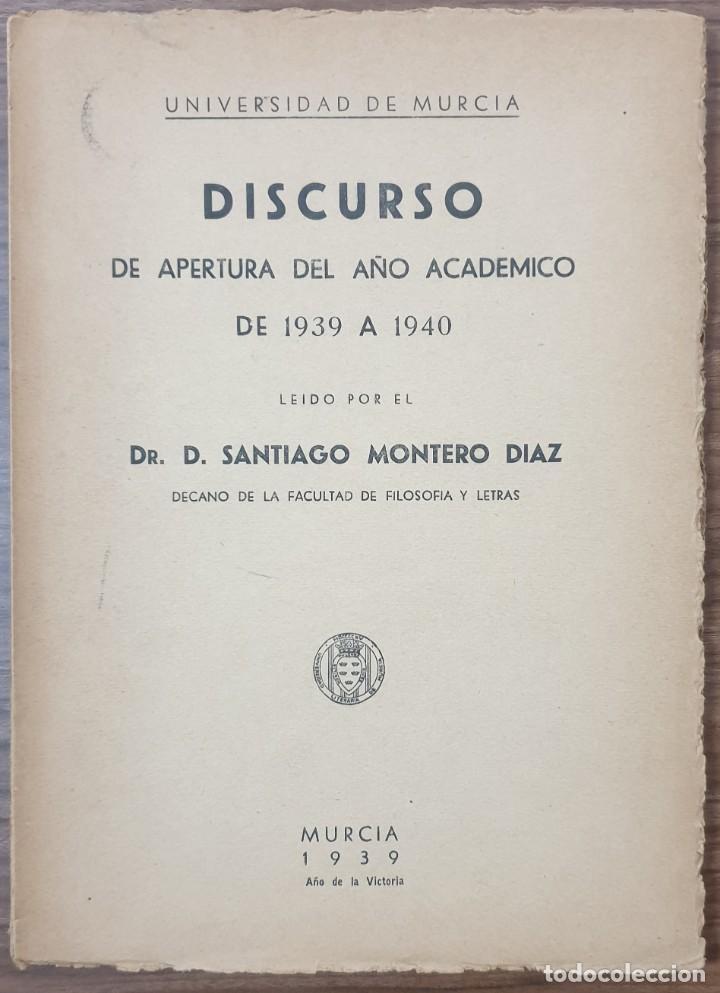 UNIVERSIDAD DE MURCIA DISCURSO DE APERTURA DEL AÑO ACADEMICO 1939 A 1940 SANTIAGO MONTERO DIAZ (Libros de Segunda Mano - Pensamiento - Filosofía)