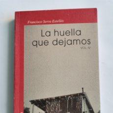 Libros de segunda mano: LA HUELLA QUE DEJAMOS VOL. IV FRANCISCO SERRA ESTELLÉS. Lote 235233380