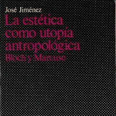 Libros de segunda mano: LA ESTETICA COMO UTOPÍA ANTROPOLÓGICA : BLOCH Y MARCUSE / JOSE JIMÉNEZ. Lote 235304155