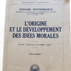 Libros de segunda mano: L´ORIGINE ET LE DÉVELOPPEMENT DES IDÉES MORALES. EDWARD WESTERMARCK, 1928. 1.ª EDICIÓN. TOME 1. Lote 235308025