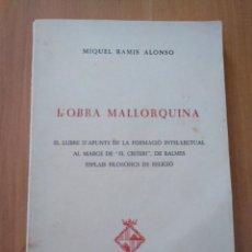 Libros de segunda mano: L'OBRA MALLORQUINA. PER MIQUEL RAMIS ALONSO.. Lote 235310005