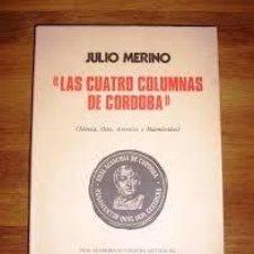 Libros de segunda mano: LAS CUATRO COLUMNAS DE CÓRDOBA SÉNECA, OSIO, AVERRÓES Y MAIMÓNIDES JULIO MERINO. Lote 235333445