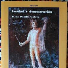 Libros de segunda mano: JESÚS PADILLA GÁLVEZ . VERDAD Y DEMOSTRACIÓN. Lote 236154445
