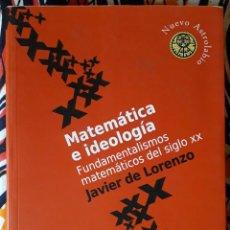 Libros de segunda mano: JAVIER DE LORENZO . MATEMÁTICA E IDEOLOGÍA. FUNDAMENTALISMOS MATEMÁTICOS DEL SIGLO XX. Lote 236156340