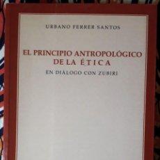 Libros de segunda mano: URBANO FERRER SANTOS . EL PRINCIPIO ANTROPOLÓGICO DE LA ÉTICA. EN DIÁLOGO CON ZUBIRI. Lote 236158180