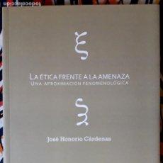 Libros de segunda mano: JOSÉ HONORIO CÁRDENAS . LA ÉTICA FRENTE A LA AMENAZA. UNA APROXIMACIÓN FENOMENOLÓGICA. Lote 236160825