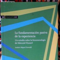 Libros de segunda mano: ANDRÉS MIGUEL OSSWALD .LA FUNDAMENTACIÓN PASIVA DE LA EXPERIENCIA. UN ESTUDIO SOBRE LA FENOMENOLOGÍA. Lote 236181600