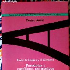 Libros de segunda mano: TXETXU AUSÍN . ENTRE LA LÓGICA Y EL DERECHO. PARADOJAS Y CONFLICTOS NORMATIVOS. Lote 236190665