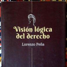 Libros de segunda mano: LORENZO PEÑA . VISIÓN LÓGICA DEL DERECHO. Lote 236191605