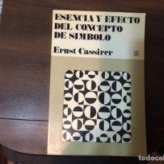 Libros de segunda mano: ESENCIA Y EFECTO DEL CONCEPTO DE SÍMBOLO. ERNST CASSIRER. BUEN ESTADO. Lote 236240405