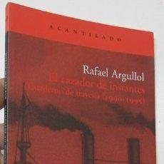 Libros de segunda mano: EL CAZADOR DE INSTANTES - RAFAEL ARGULLOL. Lote 236521940