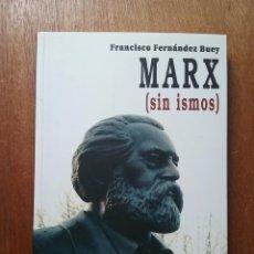 Libri di seconda mano: MARX SIN ISMOS, FRANCISCO FERNANDEZ BUEY, EL VIEJO TOPO, 2009. Lote 236779680