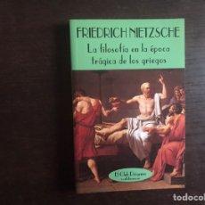Libri di seconda mano: LA FILOSOFÍA EN LA ÉPOCA TRÁGICA DE LOS GRIEGOS. FRIEDRICH NIETZSCHE. COMO NUEVO. Lote 237971520
