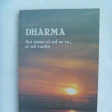 Libros de segunda mano: DHARMA , ASI COMO EL SOL SE VA , EL SOL VUELVE. DE JAIME LOPEZ GARRIDO. DEDICADO Y FIRMADO POR AUTOR. Lote 243889295