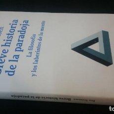 Libros de segunda mano: 2007 - ROY SORENSEN - BREVE HISTORIA DE LA PARADOJA. LA FILOSOFÍA Y LOS LABERINTOS DE LA MENTE. Lote 245018570