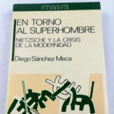 Libros de segunda mano: EN TORNO AL SUPERHOMBRE - NIETZSCHE Y LA CRISIS DE LA MODERNIDAD - DIEGO SANCHEZ MECA - ANTHROPOS. Lote 245268715