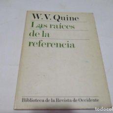 Libros de segunda mano: W.V. QUINE LAS RAÍCES DE LA REFERENCIA W5596. Lote 245386965