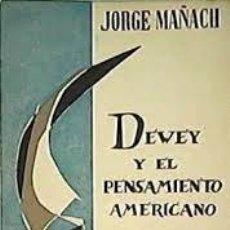 Libros de segunda mano: DEWEY Y EL PENSAMIENTO AMERICANO JORGE MAÑACH. Lote 246124700