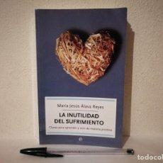 Libros de segunda mano: LIBRO - LA INUTILIDAD DEL SUFRIMIENTO - AUTOAYUDA - MARIA JESUS ALAVA REYES. Lote 246604015