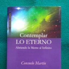 Libros de segunda mano: CONTEMPLAR LO ETERNO - ABRIENDO LA MENTE AL INFINITO - CONSUELO MARTIN (2012). Lote 248133165
