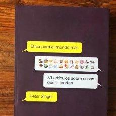 Libros de segunda mano: ÉTICA PARA EL MUNDO REAL. 83 ARTÍCULOS SOBRE LAS COSAS QUE IMPORTAN. PETER SINGER. ANTONI BOSCH ED. Lote 252466075
