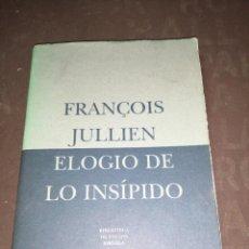 Libros de segunda mano: FRANÇOIS JULLIEN , ELOGIO DE LO INSÍPIDO. Lote 253196815
