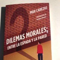 Libros de segunda mano: DILEMAS MORALES: ENTRE LA ESPADA Y LA PARED DE MAR CABEZAS. Lote 254113480