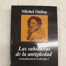 Libri di seconda mano: ONFRAY, MICHEL. LAS SABIDURÍAS DE LA ANTIGÜEDAD. CONTRAHISTORIA DE LA FILOSOFÍA, I. Lote 254565845