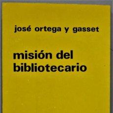 Libros de segunda mano: MISIÓN DEL BIBLIOTECARIO. JOSÉ ORTEGA Y GASSET. Lote 254999755
