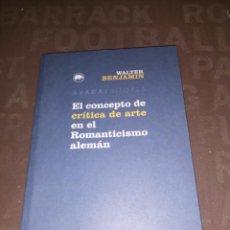 Libros de segunda mano: WALTER BENJAMIN, EL CONCEPTO DE CRÍTICA DEL ARTE EN EL ROMANTICISMO ALEMÁN. Lote 256079740