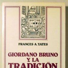 Libros de segunda mano: YATES, FRANCES A. - GIORDANO BRUNO Y LA TRADICIÓN HERMÉTICA - BARCELONA 1983 - ILUSTRADO. Lote 260000650