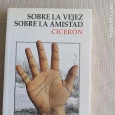 Libros de segunda mano: SOBRE LA VEJEZ ; SOBRE LA AMISTAD.- CICERÓN, MARCO TULIO ALIANZA ED.. Lote 260081475