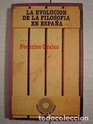FEDERICO URALES : LA EVOLUCIÓN DE LA FILOSOFÍA EN ESPAÑA. ACEPTABLE ESTADO. VER DESCRIPCION (Libros de Segunda Mano - Pensamiento - Filosofía)