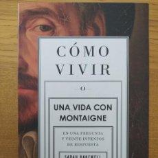 Libros de segunda mano: COMO VIVIR Ó UNA VIDA CON MONTAIGNE, SARAH BAKEWELL, ED. ARIEL, 2011. TAPA BLANDA, BUEN ESTADO, RARO. Lote 261687445