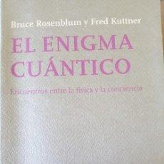 Livres d'occasion: EL ENIGMA CUANTICO. ENCUENTRO ENTRE LA FISICA Y LA CONCIENCIA. - ROSENBLUM/KUTTNER, BRUCE/FRED.. Lote 262232540