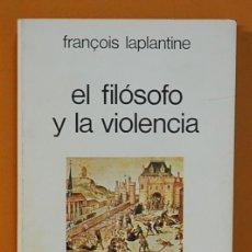 Libros de segunda mano: EL FILÓSOFO Y LA VIOLENCIA FRANÇOIS LAPLANTINE. COLECCION EDAF UNIVERSITARIA. 1977. Lote 262296975