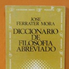 Libros de segunda mano: DICCIONARIO DE FILOSOFIA ABREVIADO. J. FERRATER MORA, ED. SUDAMERICANA. 1970. Lote 262298390