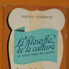 Libros de segunda mano: LA FILOSOFÍA DE LA CULTURA DE SANTO TOMÁS DE AQUINO / MARTIN GRABMANN. EDITORIAL POBLET. 1948. Lote 262298845