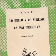 Libros de segunda mano: KANT. LO BELLO Y LO SUBLIME. LA PAZ PERPETUA. AUSTRAL, MADRID 1964.. Lote 264448249