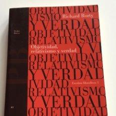Libros de segunda mano: OBJETIVIDAD,RELATIVISMO Y VERDAD.ESCRITOS FILOSÓFICOS.RICHARD RORTY. PAIDÓS. Lote 265913183