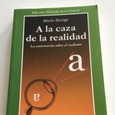 Libros de segunda mano: A LA CAZA DE LA REALIDAD. MARIO BRUNGE. GEDISA. FILOSOFIA DE LA CIENCIA. Lote 266545658