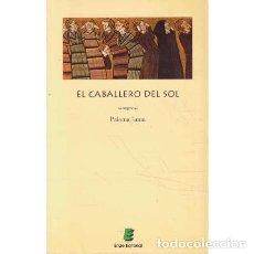 Libros de segunda mano: EL CABALLERO DEL SOL - LUNA, PALOMA. Lote 266877559