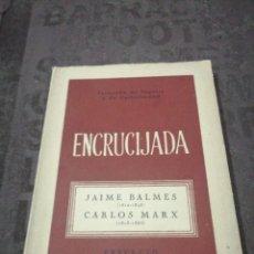 Libros de segunda mano: SAGARRA Y DE CASTELLARNAU FERNANDO DE. - ENCRUCIJADA. JAIME BALMES (1810-1848)-CARLOS MARX (1818-188. Lote 266976904