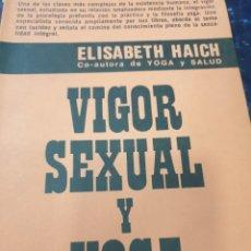 Libros de segunda mano: VIGOR SEXUAL Y YOGA ELISABETH HAICH. Lote 267259079